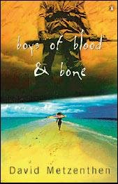 David Metzenthen Boys of Blood and Bone (Melbourne, Penguin Books, 2003)